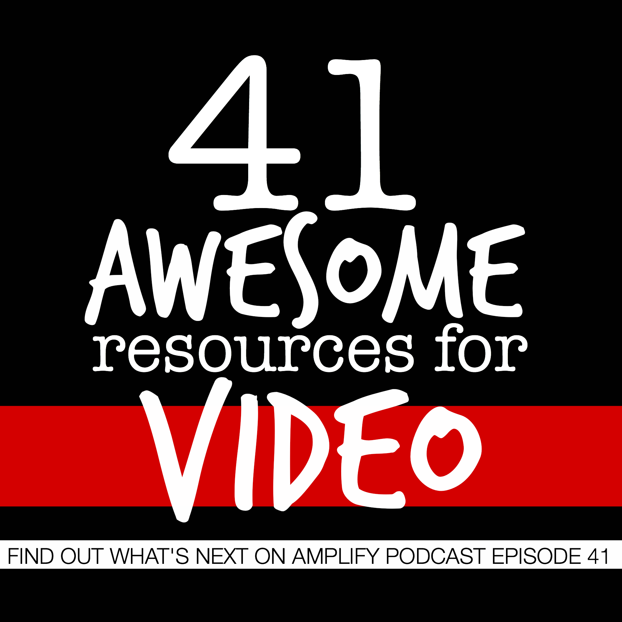 41 Awesome Resources for Video (Episode 41)
