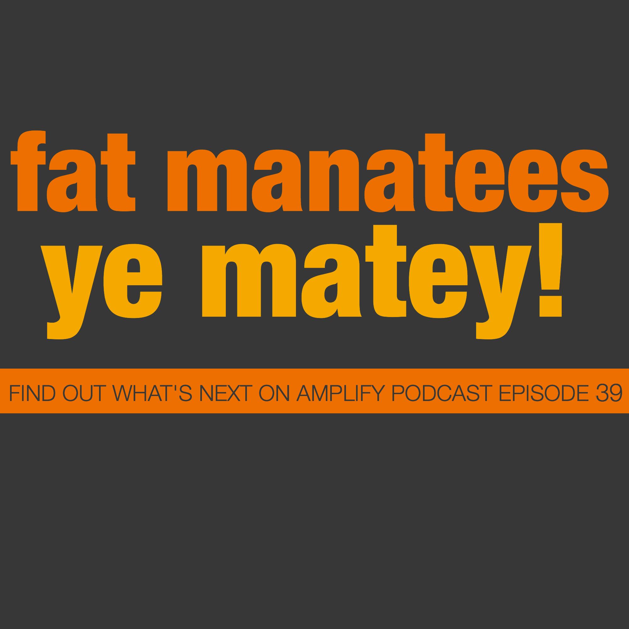 Fat Manatees, Ye Matey!