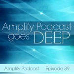 Amplify Podcast Gets Deep